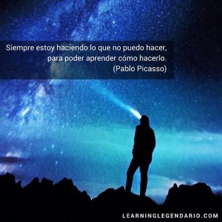 Siempre estoy haciendo lo que no puedo hacer, para poder aprender cómo hacerlo. Pablo Picasso.